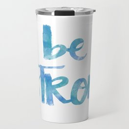 Be Strong: watercolored Travel Mug