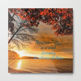 Someday is not a Day! Metal Print