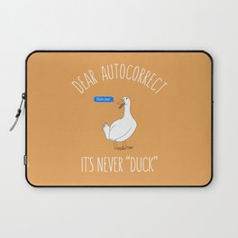 Dear autocorrect it's never duck Laptop Sleeve