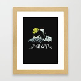 There's What I Believe And Then There's You Framed Art Print