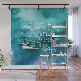 Let Your Conversation Be Always Full of Grace, Seasoned With Salt Wall Mural