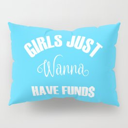 Girls Just Wanna Have Funds Pillow Sham
