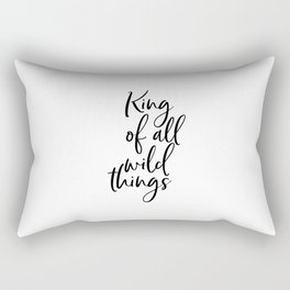 King Of All Wild Things, Inspirational Quote, Bedroom Decor, Wall Art, Nursery Print Rectangular Pillow