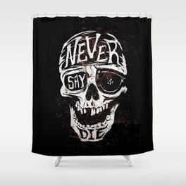 Never Say Die... Shower Curtain