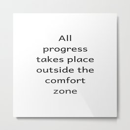 All progree takes place outside the comfort zone - Motivational quote Metal Print
