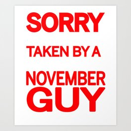 sorry i am already taken by a smart sexy november guy and yes he bought me this shirt Art Print