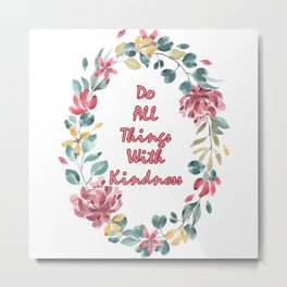 Do All Things With Kindness - A Floral Print Metal Print