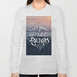 Let Your Compassion Reign Long Sleeve T-shirt