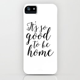 home wall art,home decor,home sign,it's so good to be home,home decor wall art,quote prints iPhone Case