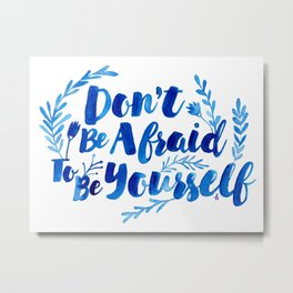 Don't Be Afraid To Be Yourself Metal Print