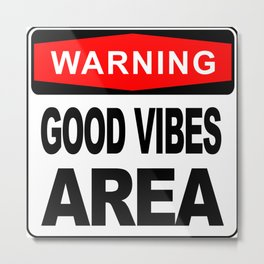 Warning sign, Good Vibes Area Metal Print