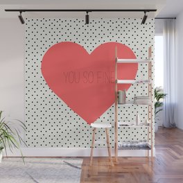 You So Fine Heart and polka dots Wall Mural