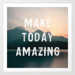 Make Today Amazing Art Print