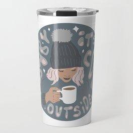 It's Cold Outside Travel Mug