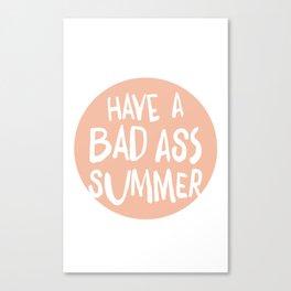 Have a Bad Ass Summer Canvas Print
