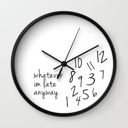 whatever im late anyway Wall Clock