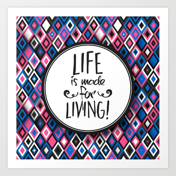 Life Is Made For Living Art Print