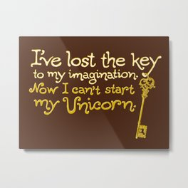 I've Lost The Key To My Imagination. Now I Can't Start My Unicorn. Metal Print