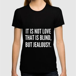 It is not love that is blind but jealousy T-shirt