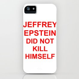 Jeffrey Epstein Did Not Kill Himself iPhone Case