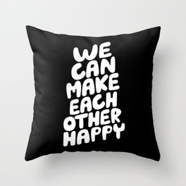 We Can Make Each Other Happy motivational typography in black and white home wall decor Throw Pillow