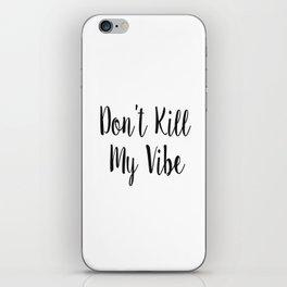 Don't Kill My Vibe. Super Cute Slouchy 3/4 Sleeve Sweatshirt Shirt iPhone Skin