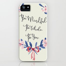 Be Mindful. Be Whole. Be You. iPhone Case