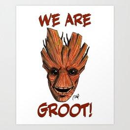 We Are Groot! Art Print