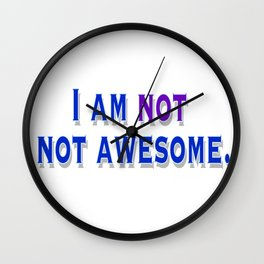 I am NOT not awesome. (blue text) Wall Clock