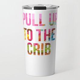 Pull Up To The Crib Design Travel Mug