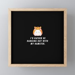 Funny I'd Rather Be Hanging Out With My Hamster Pun Quote Sayings T-Shirt Framed Mini Art Print