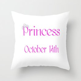 A Princess Is Born On October 14th Funny Birthday Throw Pillow