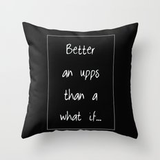 Better an upps quote Throw Pillow