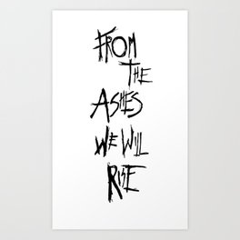 From The Ashes We Will Rise (Black on White) Art Print