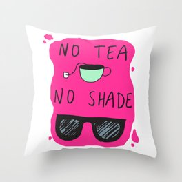 No Tea No Shade Throw Pillow