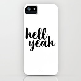 Hell Yeah, Printable Art, Inspirational Quote, Typography Poster, Word Art, Typographic Print iPhone Case