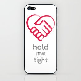 Hold me tight iPhone Skin