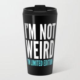 I'm Not Weird I'm Limited Edition Funny Quote (Dark) Travel Mug