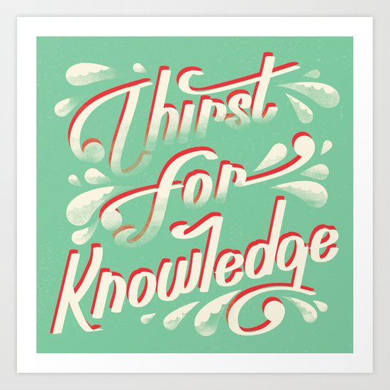 Thirst For Knowledge Art Print