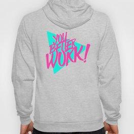 YOU BETTER WORK Hoody