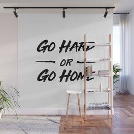 Go hard or Go Home Wall Mural