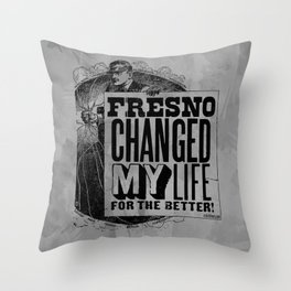 Fresno Changed My Life For The Better Throw Pillow