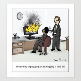 """Did you try unplugging it and plugging it back in?"" Art Print"