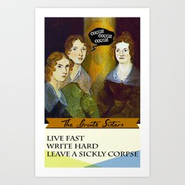 Brontë Sisters: Live Fast, Write Hard & Leave a sickly corpse Art Print