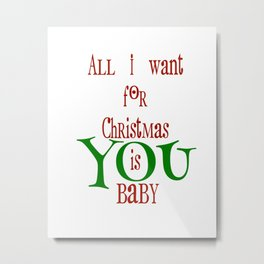 All I want for Christmas Metal Print