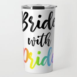 Bride with pride for gay couple marriage Travel Mug