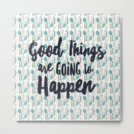 Good Things Are Going to Happen Metal Print