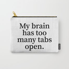 My Brain Has Too Many Tabs Open. Carry-All Pouch
