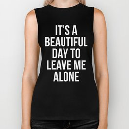 IT'S A BEAUTIFUL DAY TO LEAVE ME ALONE (Black & White) Biker Tank