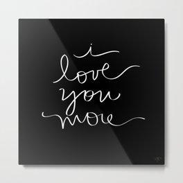 I Love You More.. Metal Print